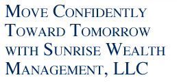 Move Confidently Toward Tomorrow With Sunrise Wealth Management